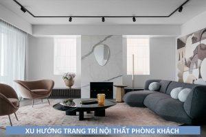 Xu hướng trang trí nội thất phòng khách gợi ý bởi chuyên gia